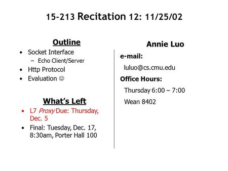 15-213 Recitation 12: 11/25/02 Outline Socket Interface –Echo Client/Server Http Protocol Evaluation Annie Luo   Office Hours: Thursday.