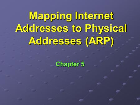 Mapping Internet Addresses to Physical Addresses (ARP) Chapter 5.