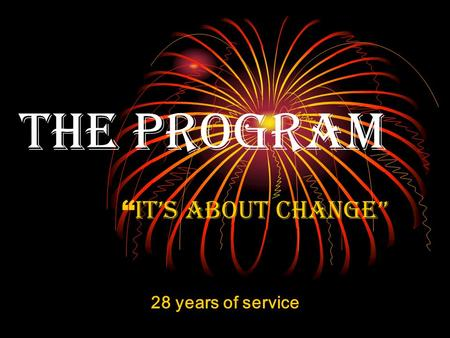 "The program "" it's about change"" 28 years of service."