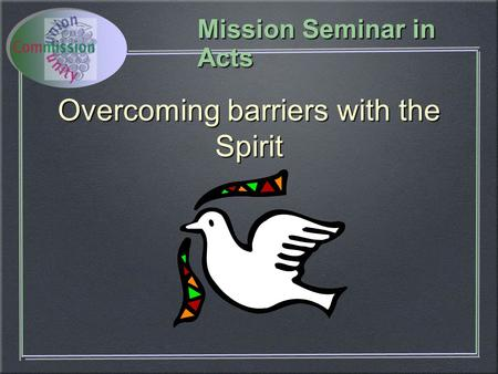 Mission Seminar in Acts Overcoming barriers with the Spirit.