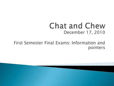 December 17, 2010 First Semester Final Exams: Information and pointers.