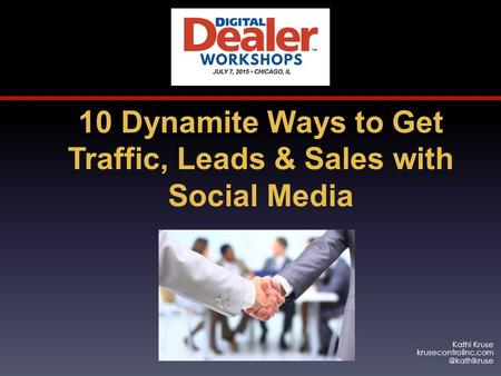 Kathi Kruse 10 Dynamite Ways to Get Traffic, Leads & Sales with Social Media.