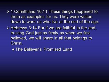  1 Corinthians 10:11 These things happened to them as examples for us. They were written down to warn us who live at the end of the age.  Hebrews 3:14.