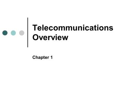 <strong>Telecommunications</strong> Overview Chapter 1. Objectives In this chapter, you will learn to: Define communication <strong>and</strong> <strong>telecommunication</strong> Illustrate components.
