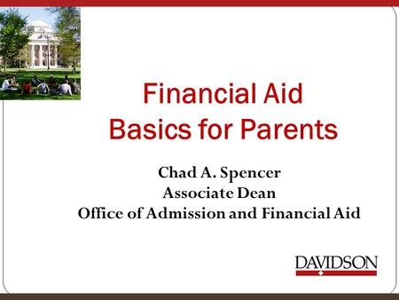 Financial Aid Basics for Parents Chad A. Spencer Associate Dean Office of Admission and Financial Aid.