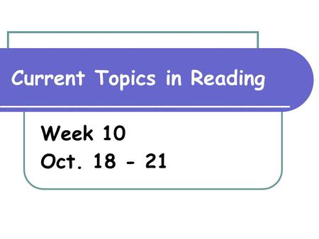 Current Topics in Reading Week 10 Oct. 18 - 21. Monday, October 18th Why is it important to identify the purpose, structure, and elements of nonfiction.