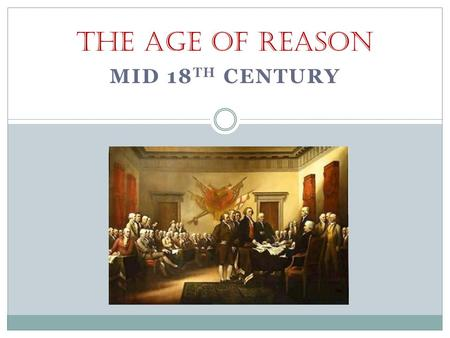MID 18 TH CENTURY THE AGE OF REASON. I. CHARACTERISTICS A. Sometimes called American Enlightenment B. Historically includes the late colonial and revolutionary.