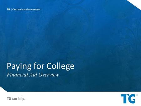 Paying for College Financial Aid Overview TG | Outreach and Awareness.