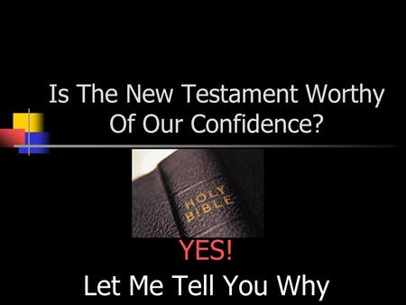 Is The New Testament Worthy Of Our Confidence?