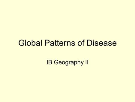 Global Patterns of Disease IB Geography II. Annual Incidence Report Analysis Study table and come up with the top 3 diseases of poverty and top 3 diseases.