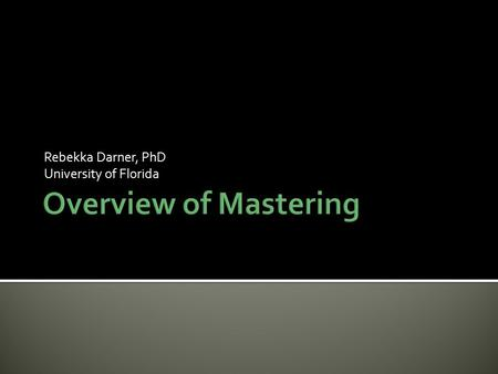 Rebekka Darner, PhD University of Florida.  My past teaching experiences  Why did I start using Mastering?  How do I use Mastering?  Tutorials  Activities.