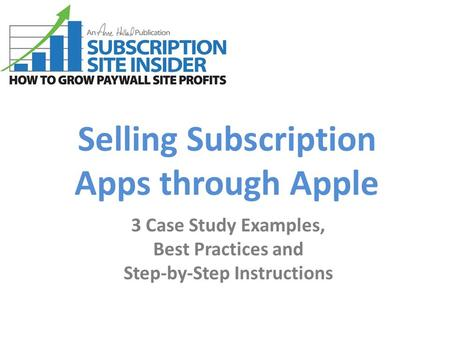 Selling Subscription Apps through Apple 3 Case Study Examples, Best Practices and Step-by-Step Instructions.