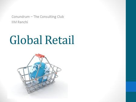 Global <strong>Retail</strong> Conundrum – The Consulting Club IIM Ranchi.