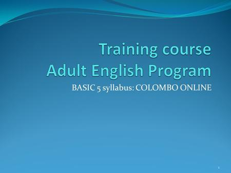 BASIC 5 syllabus: COLOMBO ONLINE 1. BASIC 5 COURSE COLOMBO ON-LINE Course Objective: Students will continue working in the on-line community (blogs, images,