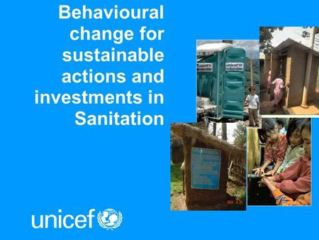 Behavioural change for sustainable actions and investments in Sanitation.