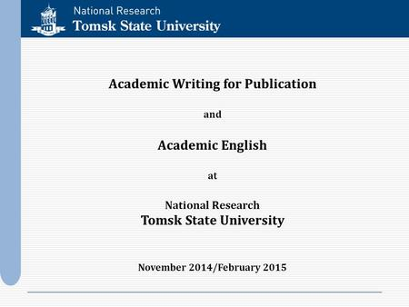 Academic Writing for Publication and Academic English at National Research Tomsk State University November 2014/February 2015.