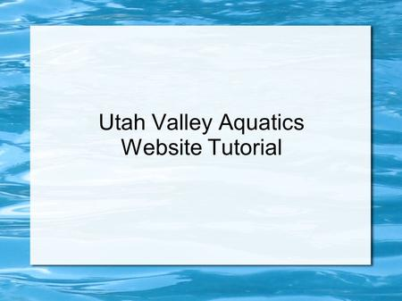 Utah Valley Aquatics Website Tutorial. Getting Logged in Once you have turned in all your registration paperwork and payments you will receive an email.