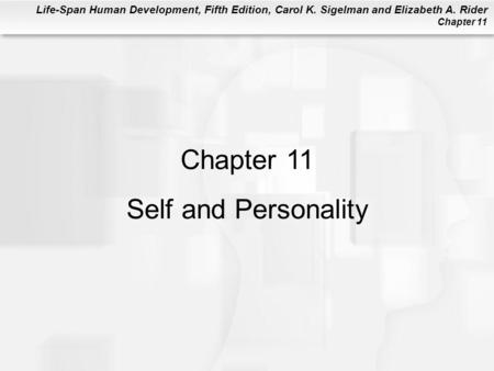 Life-Span Human Development, Fifth Edition, Carol K. Sigelman and Elizabeth A. Rider Chapter 11 Chapter 11 Self and Personality.