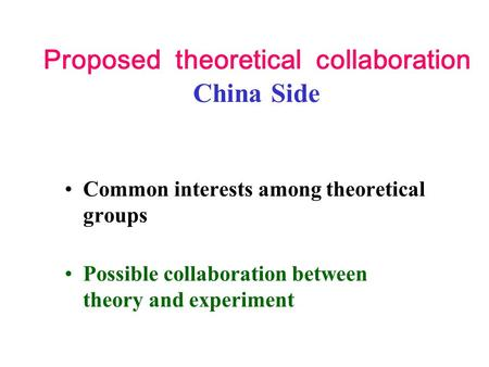 Proposed theoretical collaboration China Side Common interests among theoretical groups Possible collaboration between theory and experiment.