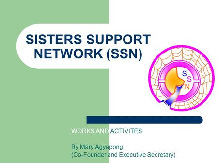 SISTERS SUPPORT NETWORK (SSN) WORKS AND ACTIVITES By Mary Agyapong (Co-Founder and Executive Secretary)
