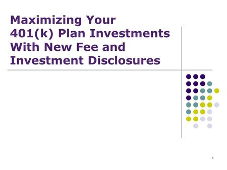 1 Maximizing Your 401(k) Plan Investments With New Fee and Investment Disclosures.