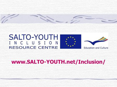Www.SALTO-YOUTH.net/Inclusion/. Support & Advanced Learning and Training Opportunities within the Youth in Action Programme What is SALTO-YOUTH ? www.SALTO-YOUTH.net/inclusion/
