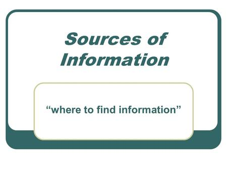 "Sources of Information ""where to find information"""