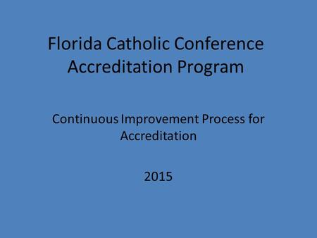 Florida Catholic Conference Accreditation Program Continuous Improvement Process for Accreditation 2015.