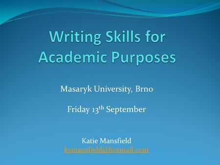 Masaryk University, Brno Friday 13 th September Katie Mansfield