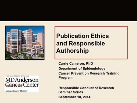 Publication Ethics and Responsible Authorship Carrie Cameron, PhD Department of Epidemiology Cancer Prevention Research Training Program Responsible Conduct.