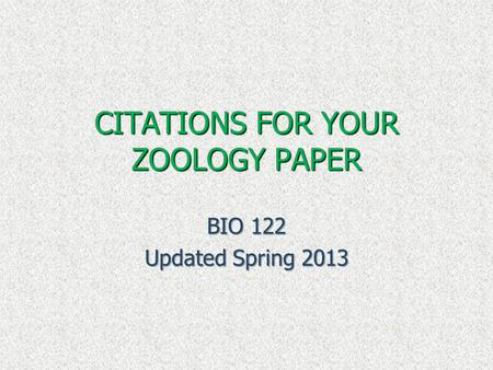 CITATIONS FOR YOUR ZOOLOGY PAPER BIO 122 Updated Spring 2013.