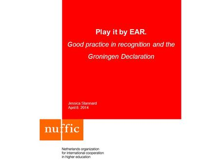 Play it by EAR. Good practice in recognition and the Groningen Declaration Jessica Stannard April 8. 2014.