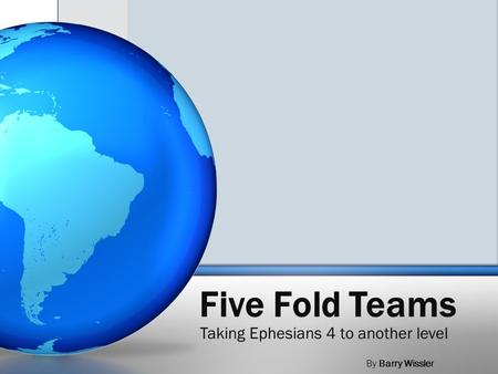 Five Fold Teams Taking Ephesians 4 to another level By Barry Wissler.