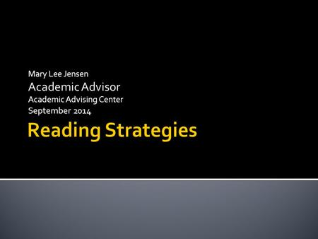 Mary Lee Jensen Academic Advisor Academic Advising Center September 2014.