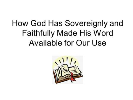 <strong>How</strong> God Has Sovereignly and Faithfully Made His Word Available for Our Use.