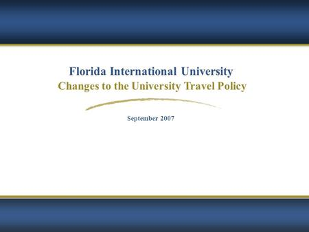 Florida International University Changes to the University Travel Policy September 2007.