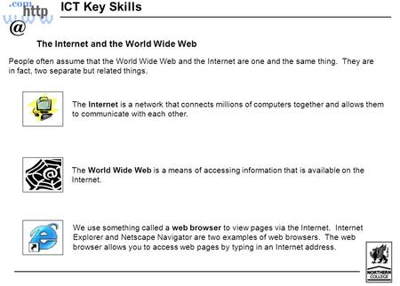 ICT Key Skills The Internet and the World Wide Web People often assume that the World Wide Web and the Internet are one and the same thing. They are in.