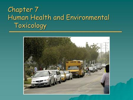 Chapter 7 Human Health and Environmental Toxicology.