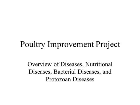 Poultry Improvement Project Overview of Diseases, Nutritional Diseases, Bacterial Diseases, and Protozoan Diseases.
