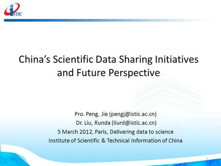 China's Scientific Data Sharing Initiatives and Future Perspective Pro. Peng, Jie Dr. Liu, Runda 5 March 2012,