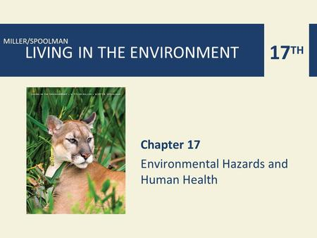 17 TH MILLER/SPOOLMAN LIVING IN THE ENVIRONMENT Chapter 17 Environmental Hazards and Human Health.