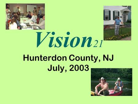 Vision 21 Hunterdon County, NJ July, 2003. The Hunterdon County Planning Board is preparing a new Growth Management Plan.