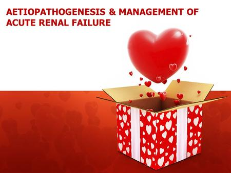 AETIOPATHOGENESIS & MANAGEMENT OF ACUTE RENAL FAILURE.