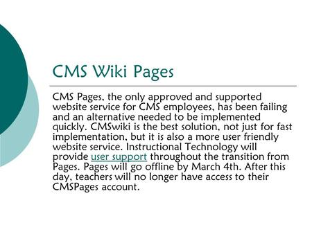 CMS Wiki Pages CMS Pages, the only approved and supported website service for CMS employees, has been failing and an alternative needed to be implemented.