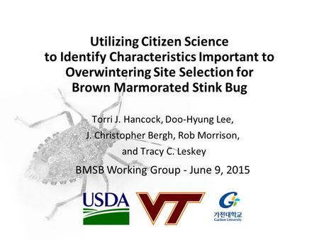 Utilizing Citizen Science to Identify Characteristics Important to Overwintering Site Selection for Brown Marmorated Stink Bug Torri J. Hancock, Doo-Hyung.
