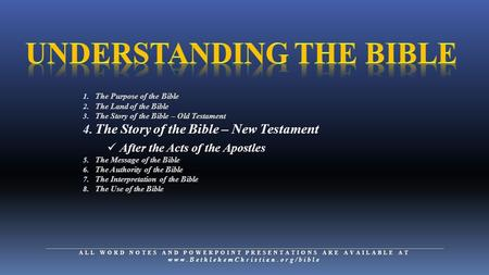 1. The Purpose of the Bible 2. The Land of the Bible 3. The Story of the Bible – Old Testament 4. The Story of the Bible – New Testament After the Acts.