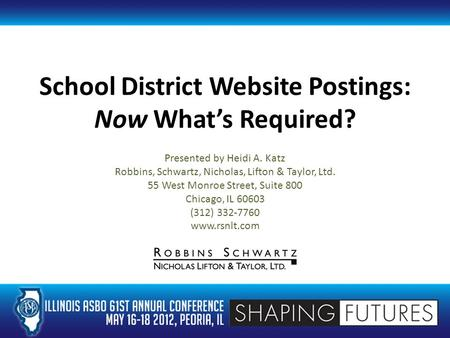 School District Website Postings: Now What's Required? Presented by Heidi A. Katz Robbins, Schwartz, Nicholas, Lifton & Taylor, Ltd. 55 West Monroe Street,