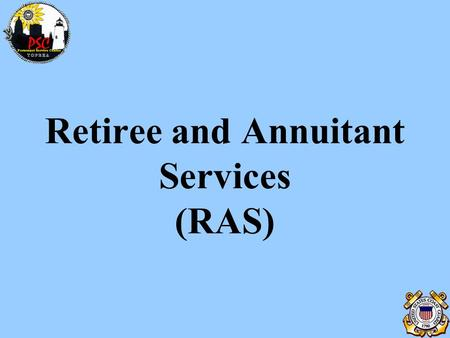 Retiree and Annuitant Services (RAS). Our Organization Retiree & Annuitant Services (RAS) Accounting Techs DEERS ID Cards Retirement Certificates Point.