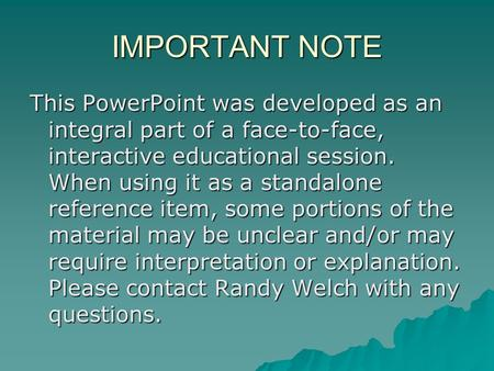 IMPORTANT NOTE This PowerPoint was developed as an integral part of a face-to-face, interactive educational session. When using it as a standalone reference.
