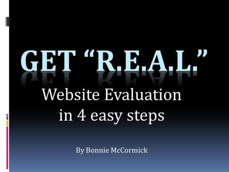 Website Evaluation in 4 easy steps By Bonnie McCormick.